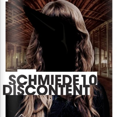 SCHMIEDE10 - DISCONTENT IS ON!