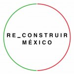 Re_Construir México is looking for the conscious reconstruction of Mexico, looking for equal benefits in balance with the characteristics of every place.